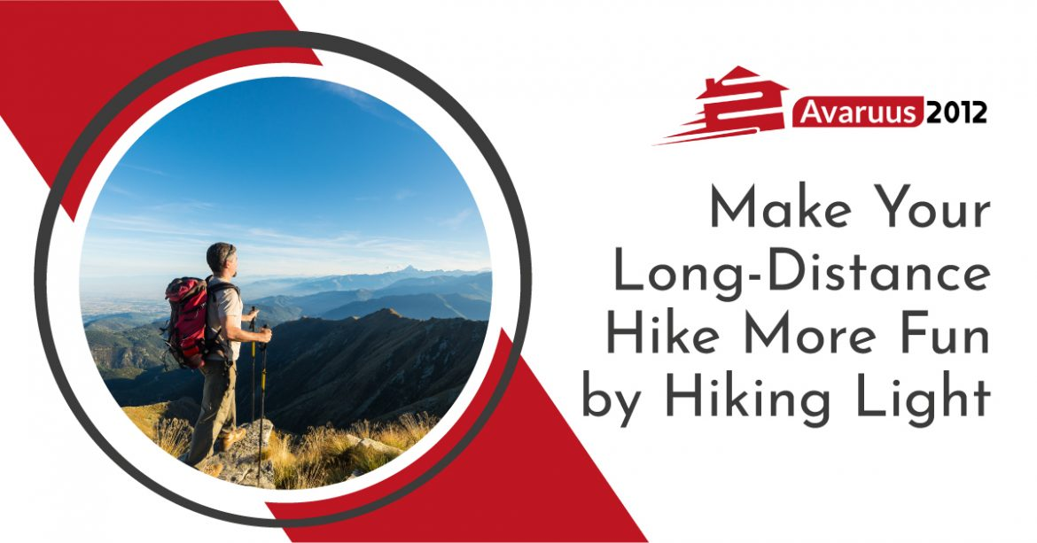 Make Your Long-Distance Hike More Fun by Hiking Light